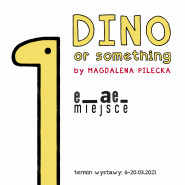 DINO or something by Magdalena Pilecka