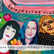 """Kalejdoskop wrażeń"""" wystawa malarstwa, ilustracji i linorytu"""