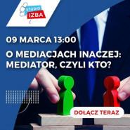 Live Studio Izba: O mediacjach inaczej: Mediator, czyli kto?