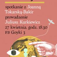 Nowe życie. Spotkanie z Joanną Tokarską-Bakir