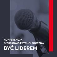 Konferencja biznesowo-psychologiczna Być Liderem