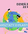 Warsztaty o plastiku na Dzień Ziemi