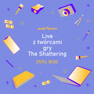 Pasja x Praca: Live z twórcami gry The Shattering