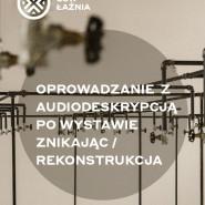 """Premiera oprowadzania online z audiodeskrypcją po wystawie """"Znikając / Rekonstrukcje"""""""