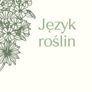 Język roślin. Terenowe warsztaty poetyckie