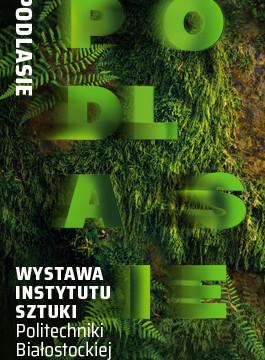 Podlasie - wystawa Instytutu Sztuki Politechniki Białostockiej