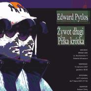 Wystawa - Edward Pytlos - Żywot długi, Piłka krótka
