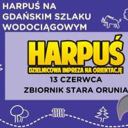 Harpuś na Gdańskim Szlaku Wodociągowym - Stara Orunia