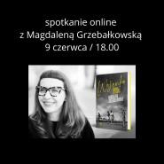 Spotkanie autorskie online z Magdaleną Grzebałkowską