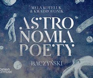 """Astronomia poety. Baczyński"" Mela Koteluk & Kwadrofonik"