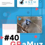 GRaMuz #40 | Już Wiosna  27. koncert z cyklu Studenci  Uczniom pt. Czy to ptak, czy nie ptak?