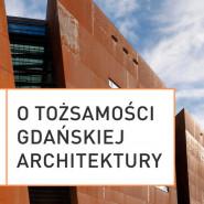 Gdańskie debaty miejskie. O tożsamości gdańskiej architektury