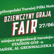 """Ogólnopolski Turniej Piłki Nożnej """"Dziewczyny Grają Fair"""""""