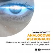 Analogowi astronauci - Aleksandra Kozawska i Leszek Orzechowski w cyklu Nauka Mówi