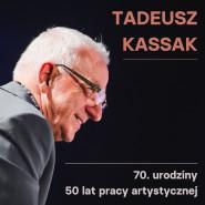 Koncert: Tadeusz Kassak: 70. urodziny i 50 lat pracy artystycznej