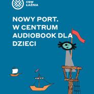 Nowy Port. W Centrum - premiera audiobooka dla dzieci