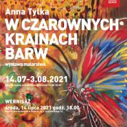 Wystawa malarstwa Anny Tylki | W czarownych krainach barw