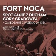 Fort Nocą. Spotkanie z duchami Góry Gradowej