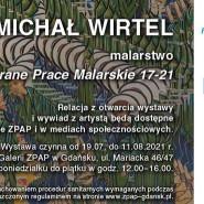 """Wystawa malarstwa Michała Wirtela """"Wybrane prace Malarskie 17-21"""""""