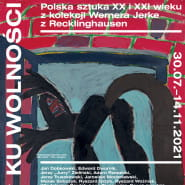 *** Ku Wolności.  Polska sztuka lat 80 i 90-tych XX wieku z kolekcji Wernera Jerke