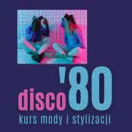 Disco '80 - kurs mody i stylizacji