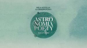 Mela Koteluk & Kwadrofonik, Astronomia poety. Baczyński - Gdańsk, 29 października 2021 (piątek)