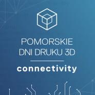 Pomorskie Dni Druku 3D. Connectivity