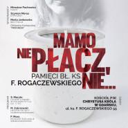 Mamo nie płacz, nie... Pamięci bł. ks. Franciszka Rogaczewskiego
