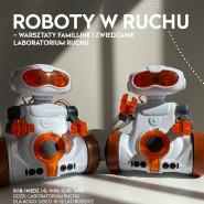 Roboty w ruchu - warsztaty familijne i zwiedzanie