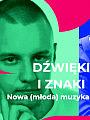 Dźwięki i znaki - nowa (młoda) muzyka polska