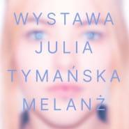 Melanż - wernisaż wystawy Julii Tymańskiej