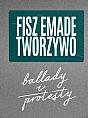 Fisz Emade Tworzywo - Ballady i Protesty