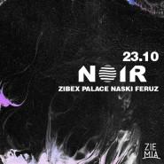 NOIR: Zibex / Palace / Naski / Feruz