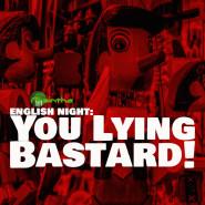 English Night: You Lying Bastard!