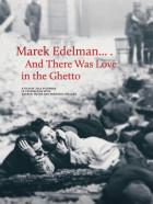 Marek Edelman... i była miłość w gettcie