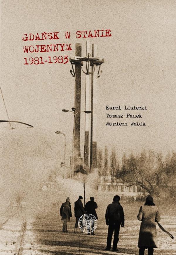 Opublikowany tekst zawiera najważniejsze wątki poruszone w najnowszej publikacji gdańskiego oddziału Instytutu Pamięci Narodowej pt. Gdańsk w stanie wojennym 1981-1983 autorstwa Karola Lisieckiego, Tomasza Panka i Wojciech Wabika.