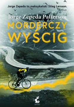 """Jorge Zepeda Patterson """"Morderczy wyścig"""" (wyd. Sonia Draga, Katowice 2019)"""