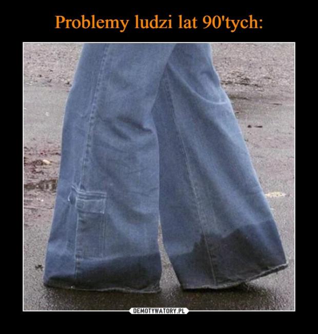Spacery w deszczu w takich spodniach nie należały do najprzyjemniejszych.