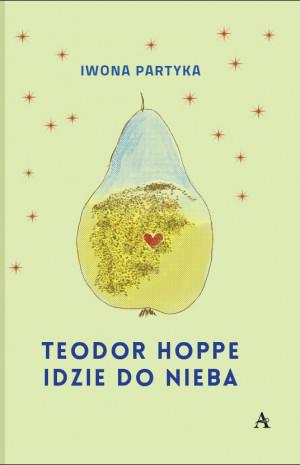 """""""Teodor Hoppe idzie do nieba"""" to nowa książka Iwony Partyki."""