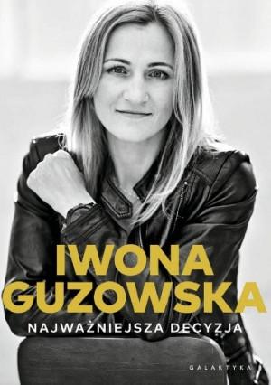 """Biografia Iwony Guzowskiej """"Najważniejsza decyzja""""."""