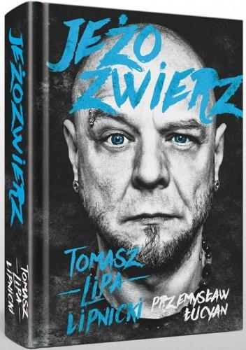 """""""Jeżozwierz"""" to biografia Tomasza Lipy Lipnickiego."""