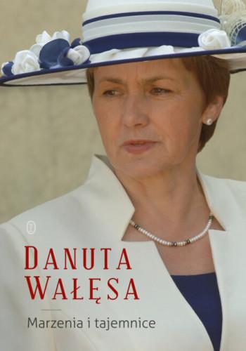 """""""Marzenia i tajemnice"""" autobiografia Danuty Wałęsy."""