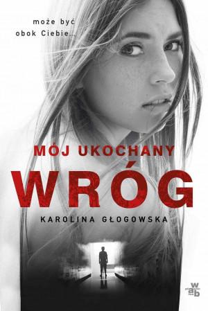 """""""Mój ukochany wróg"""" to pierwsza samodzielna książka Karoliny Głogowskiej."""