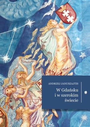 """""""W Gdańsku i szerokim świecie"""", Andrzej Januszajtis."""