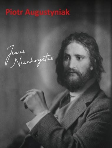"""Jezus Niechrystus"", Piotr Augustyniak."