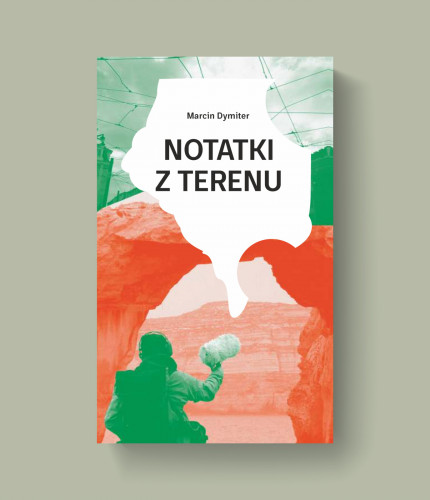 """""""Notatki z terenu"""", Marcin Dymiter."""