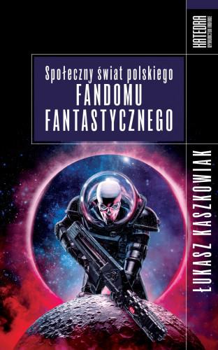 """""""Społeczny świat polskiego fandomu fantastycznego"""" Łukasza Kaszkowiaka"""