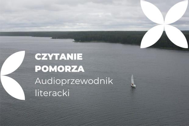 """""""Czytanie Pomorza. Audioprzewodnik literacki"""" Nadbałtyckiego Centrum Kultury w Gdańsku."""