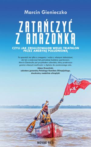 """""""Zatańczyć z Amazonką"""" Marcina Gieneczko."""