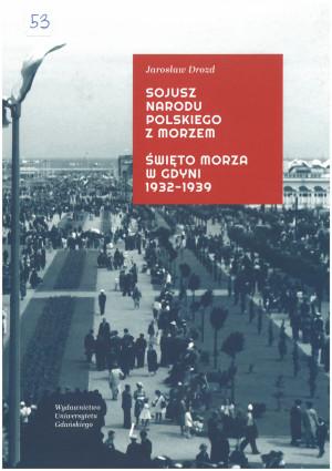 """""""Sojusz nardu polskiego z morzem. Święto Morza w Gdyni 1932-1939""""."""
